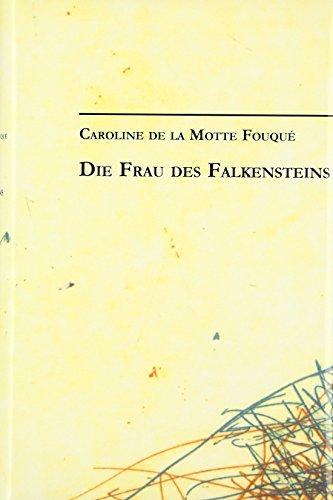 Caroline de la Motte Fouque: Die Frau des Falkensteins