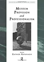 Museum Provision and Professionalism (Leicester Readers in Museum Studies)