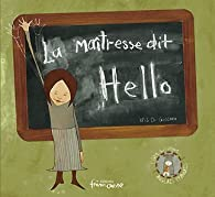 La maîtresse dit Hello : Edition bilingue français-anglais par Kris Di Giacomo