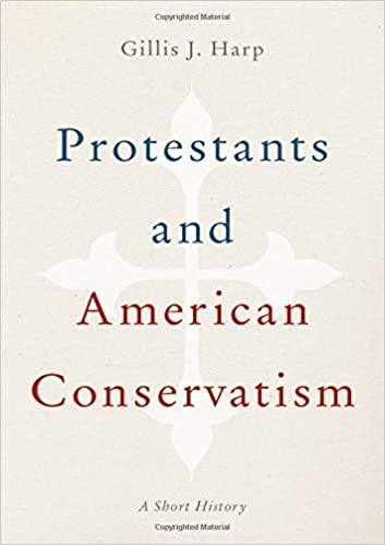 Protestants and American Conservatism: A Short History: Harp, Gillis J.: 9780199977413: Amazon.com: Books