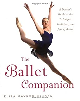 5c8feadb5e247 The Ballet Companion: Eliza Gaynor Minden: 9780743264075: Amazon.com: Books