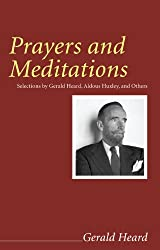Prayers and Meditations: Selections by Gerald Heard, Aldous Huxley, and Others (Gerald Heard Reprint)