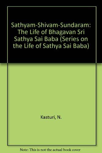 Sathyam-Shivam-Sundaram: The Life of Bhagavan Sri Sathya Sai Baba (Series on the Life of Sathya Sai Baba) N. Kasturi