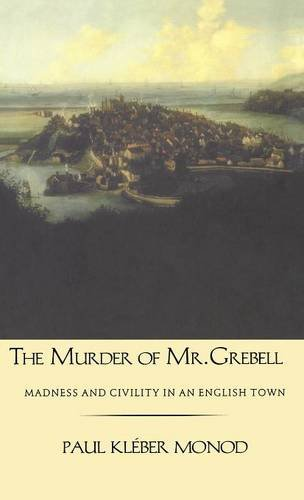 The Murder of Mr. Grebell: Madness and Civility in an English Town
