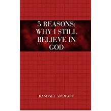5 Reasons: Why I Still Believe in God