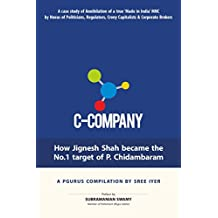 C-Company: How Jignesh Shah became the No. 1 target of P. Chidambaram: A case study of Annihilation of a true 'Made in India' story by a nexus of Babus, Bankers and Businessmen with Politicians