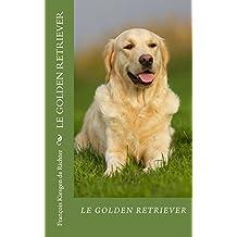 le golden retriever: Fidéle parmi les fidéles (Chiens de race t. 11) (French Edition)