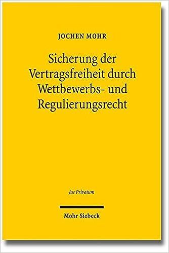 Sicherung Der Vertragsfreiheit Durch Wettbewerbs- Und Regulierungsrecht: Domestizierung Wirtschaftlicher Macht Durch Inhaltskontrolle Der Folgevertrage (Jus Privatum)