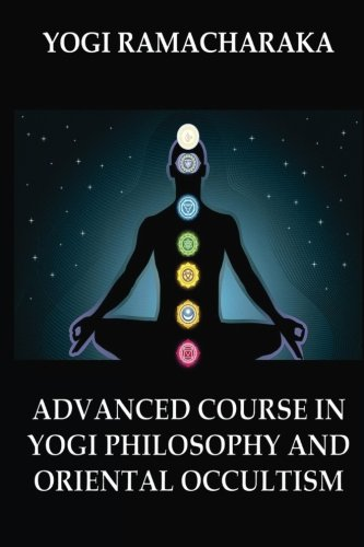Advanced Course in Yogi Philosophy and Oriental Occultism ebook