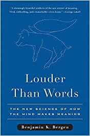 Louder Than Words: The New Science of How the Mind Makes Meaning ...