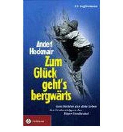 Zum Gl?ck geht`s bergw?rts: Geschichten aus dem Leben des Erstbesteigers der Eiger-Nordwand (Hardback)(German) - Common