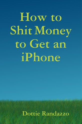 Download How to Shit Money to Get an Iphone pdf epub