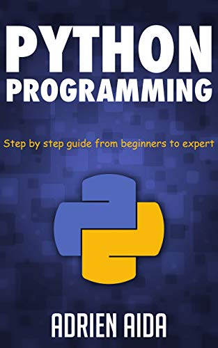 Python Programming: Step by Step Guide from Beginners to Expert