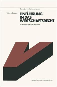 Einfuhrung in das Wirtschaftsrecht: Privatrecht In Wirtschaft U. Technik : Mit Anleitungen Zur Losung Prakt. Falle (German Edition) (Das moderne Industrieunternehmen)