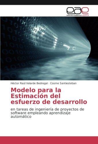 Download Modelo para la Estimación del esfuerzo de desarrollo: en tareas de ingeniería de proyectos de software empleando aprendizaje automático (Spanish Edition) ebook