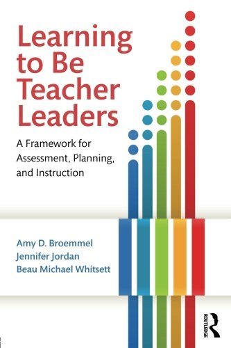 Learning to Be Teacher Leaders: A Framework for Assessment, Planning, and Instruction
