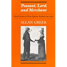 Peasant, Lord, and Merchant: Rural Society in Three Quebec Parishes 1740-1840