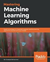 Mastering Machine Learning Algorithms Front Cover