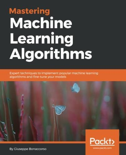 Mastering Machine Learning Algorithms: Expert techniques to implement popular machine learning algorithms and fine-tune your models by Packt Publishing - ebooks Account