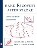 Hand Recovery after Stroke : Exercises and Results Measurements, Smits, Johannes G. and Smits-Boone, Else, 0750672722