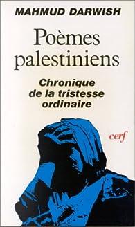 Chronique de la tristesse ordinaire, suivie de Poèmes palestiniens par Mahmoud Darwich