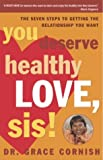 img - for You Deserve Healthy Love, Sis!: The Seven Steps to Getting the Relationship You Want book / textbook / text book