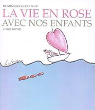 La vie en rose avec nos enfants par Dominique Glocheux