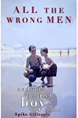 All the Wrong Men and One Perfect Boy: A Memoir