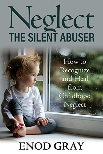 Pdf Parenting Neglect-The Silent Abuser: How to Recognize and Heal from Childhood Neglect