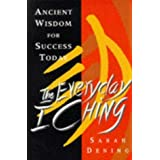 The Everyday I Ching: Ancient Wisdom And Success Today