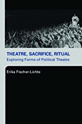 Theatre, Sacrifice, Ritual: Exploring Forms of Political Theatre