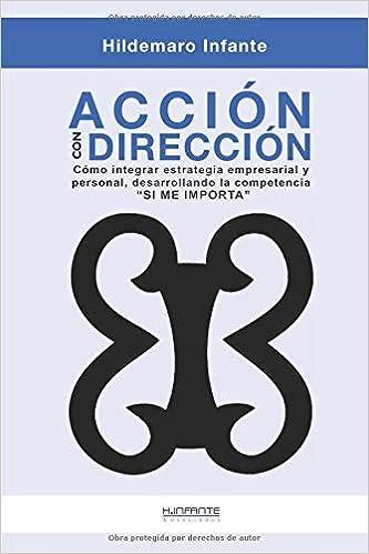 """Acción con Dirección: Claves para integrar la estrategia empresarial y personal, como desarrollar la competencia """"Sí me importa"""" (Spanish Edition) (Spanish)"""