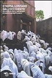 Etiopia, lontano dall'Occidente. Un pezzo di vita e uno studio storico e antropologico