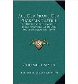 Book Aus Der Praxis Der Zuckerindustrie: Ein Beitrag Zur Chemischen Betriebscontrolle in Der Zuckerfabrikation (1897) (Hardback)(German) - Common