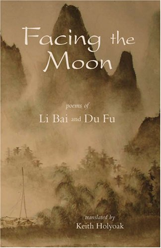 Facing the Moon: Poems of Li Bai and Du Fu pdf