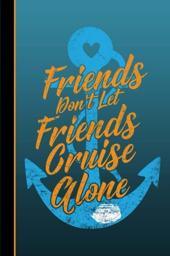 Cruise Quad - Friends Don't Let Friends Cruise Alone: Graph Journal Notebook Planner 4x4 Quad Ruled Graph Paper, 100 Pages  (6