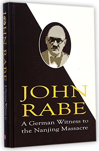 John Rabe: A German Witness to the Nanjing Massacre