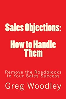 Sales Objections: How to Handle Them by [Woodley, Greg]