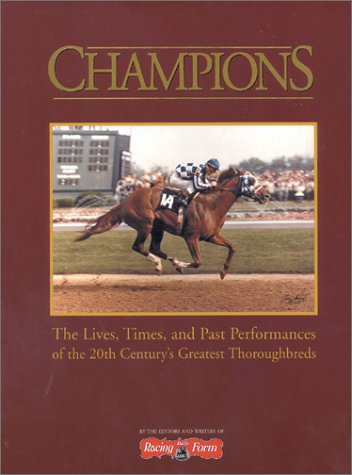 Champions: The Lives, Times, and Past Performances of the 20th Century's Greatest Thoroughbreds by Brand: Daily Racing Form