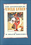 The Adventures of Uncle Lubin, W. Heath Robinson, 1567921736