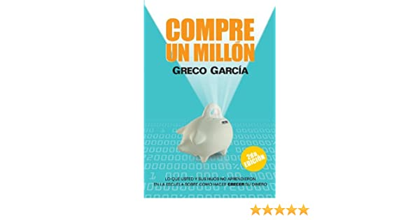 Compre un Millon (Spanish Edition): Greco Garcia: 9780975581209: Amazon.com: Books