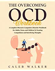 The Overcoming OCD Workbook: A Complete Obsessive Compulsive Disorder Workbook for Adults, Teens, and Children To Treating Compulsions and Interfering Thoughts