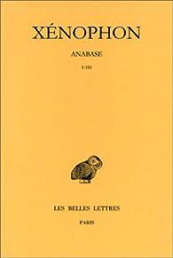 Xenophon. Anabase, tome I : Livres I-III par  Xénophon