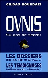 Ovnis : 50 ans de secret par Gildas Bourdais