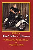 Dapper's Real Biker's Etiquette : The Ultimate How-to Bikers Manual, , 0974892602