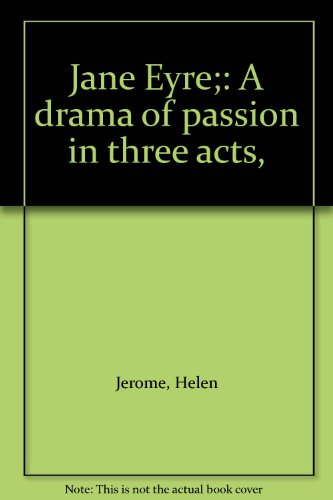 Jane Eyre;: A drama of passion in three acts,