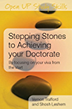 Stepping Stones To Achieving Your Doctorate: By Focusing On Your Viva From The Start (Open Up Study Skills)