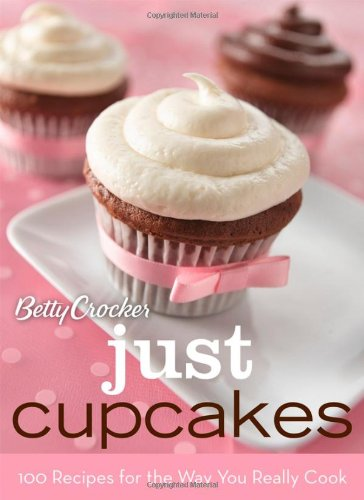 Betty Crocker Just Cupcakes: 100 Recipes for the Way You Really Cook (Betty Crocker Cooking)