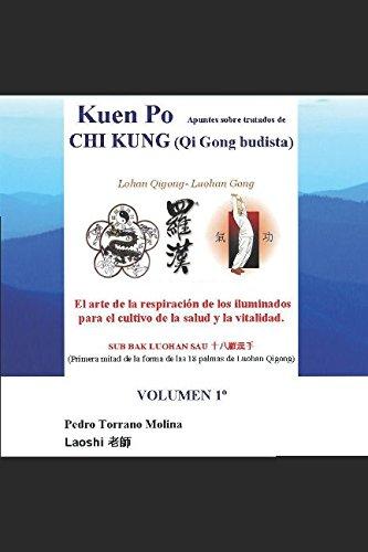 Kuen Po Apuntes sobre tratados de Chi Kung (Qi Gong budista) Volumen 1: Lohan Qi Gong - Luohan Gong:   El arte de la respiracion de los iluminados ... de la salud y la vitalidad. (Spanish Edition) [Pedro Torrano Molina] (Tapa Blanda)