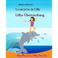 Bilingue Allemand: La surprise de Lilly: Lillys Überraschung, Un livre d'images pour les enfants, édition bilingue, bilingues francais allemand, Livre bilingue pour enfants (français - allemand)